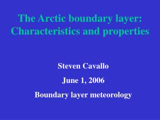 The Arctic boundary layer:  Characteristics and properties