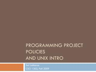 Programming Project Policies  and Unix Intro