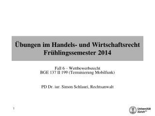 Übungen im Handels- und Wirtschaftsrecht Frühlingssemester 2014