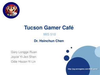 Tucson Gamer Café MIS 510 Dr. Hsinchun Chen