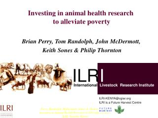 Perry, Randolph, McDermott, Sones  Thornton, 2001. Investing in Animal Health Research to Alleviate Poverty. ILRI, Nairo