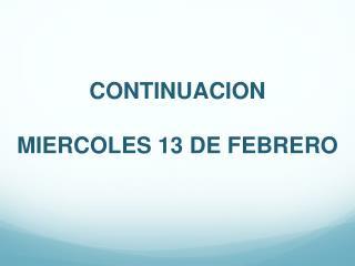 CONTINUACION MIERCOLES 13 DE FEBRERO