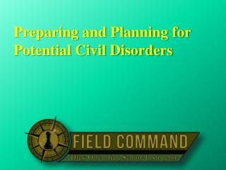 Preparing and Planning for Potential Civil Disorders