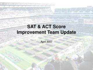 SAT & ACT Score  Improvement Team Update
