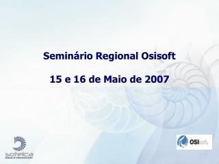 Seminário Regional Osisoft 15 e 16 de Maio de 2007