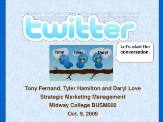 Tony Fernand, Tyler Hamilton and Daryl Love Strategic Marketing Management Midway College BUSM600