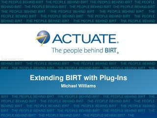 Extending BIRT with Plug-Ins Michael Williams