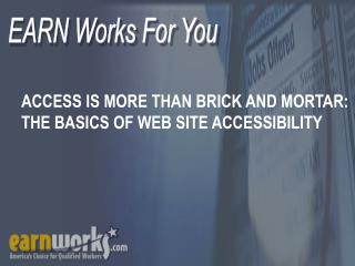 ACCESS IS MORE THAN BRICK AND MORTAR:  THE BASICS OF WEB SITE ACCESSIBILITY