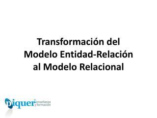 Transformación del  Modelo Entidad-Relación  al Modelo Relacional