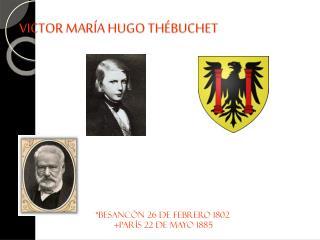 VICTOR MARÍA HUGO THÉBUCHET