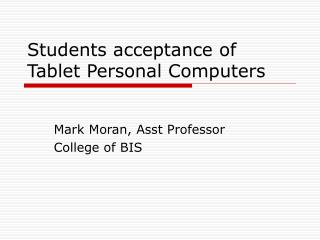 Students acceptance of Tablet Personal Computers