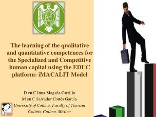 D en C Irma Magaña Carrillo M en C Salvador Cortés García University of Colima. Faculty of Tourism