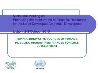 TAPPING INNOVATIVE SOURCES OF FINANCE  INCLUDING MIGRANT REMITTANCES FOR LDCS DEVELOPMENT