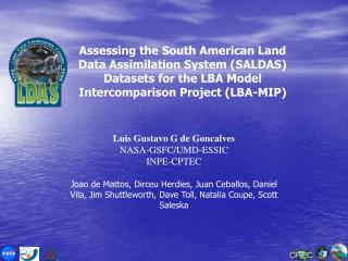 Luis Gustavo G de Goncalves  NASA-GSFC/UMD-ESSIC INPE-CPTEC