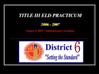 TITLE III ELD PRACTICUM  2006 - 2007   August 9, 2007