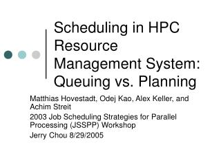 Scheduling in HPC Resource Management System: Queuing vs. Planning