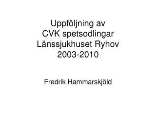 Uppföljning av  CVK spetsodlingar  Länssjukhuset Ryhov  2003-2010