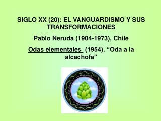 SIGLO XX (20): EL VANGUARDISMO Y SUS TRANSFORMACIONES            Pablo Neruda (1904-1973), Chile