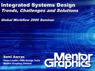 Integrated Systems Design Trends, Challenges and Solutions Global Workflow 2006 Seminar
