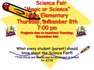 Science Fair  Magic or Science             Nebo Elementary Thursday, December 8th 7:00 pm Projects due to teachers Tuesd