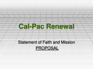 Cal-Pac Renewal