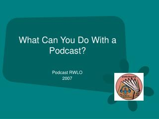 What Can You Do With a Podcast?