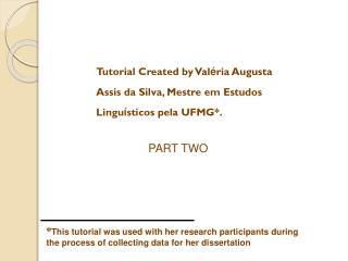 Tutorial Created by Val é ria Augusta  Assis da Silva, Mestre em Estudos