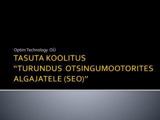 """TASUTA KOOLITUS  """"TURUNDUS  OTSINGUMOOTORITES ALGAJATELE (SEO)"""""""