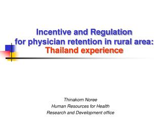 Incentive and Regulation for physician retention in rural area: Thailand experience