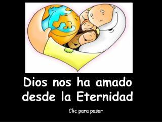 Dios nos ha amado desde la Eternidad