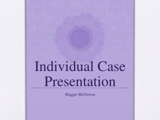 Individual Case Presentation