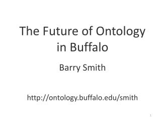 The Future of Ontology in Buffalo Barry Smith ontology.buffalo/smith
