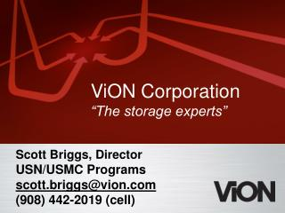 Scott Briggs, Director USN/USMC Programs scott.briggs@vion (908) 442-2019 (cell)