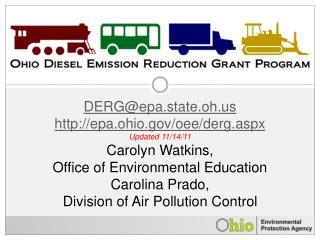 DERG@epa.state.oh epa.ohio/oee/derg.aspx Updated 11/14/11 Carolyn Watkins,