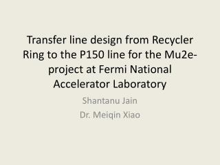 Shantanu Jain Dr.  Meiqin  Xiao
