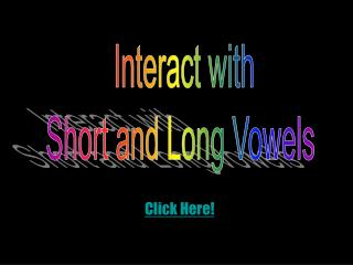 Interact with Short and Long Vowels