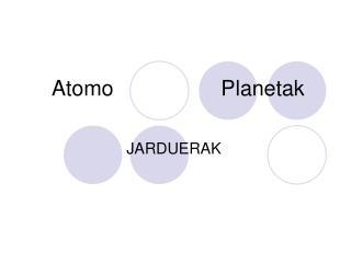 Atomo                  Planetak