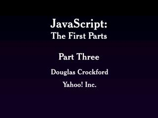 JavaScript: The First Parts Part Three