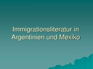 Immigrationsliteratur in Argentinien und Mexiko