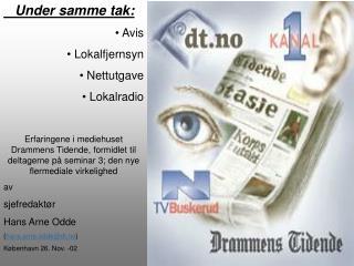Under samme tak:  Avis  Lokalfjernsyn  Nettutgave  Lokalradio