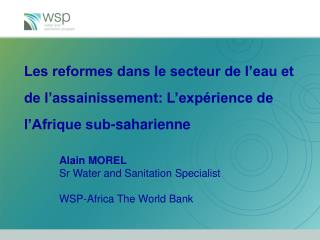Alain MOREL Sr Water and Sanitation Specialist WSP-Africa The World Bank