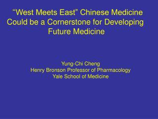 � West Meets East� Chinese Medicine  Could be a Cornerstone for Developing  Future Medicine