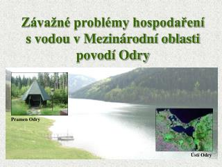 Závažné problémy hospodaření s vodou v Mezinárodní oblasti povodí Odry