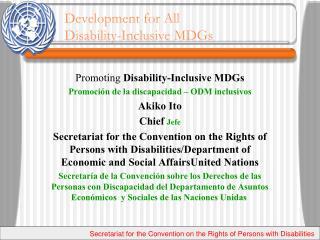 Promoting  Disability-Inclusive MDGs Promoción de la discapacidad – ODM inclusivos  Akiko Ito