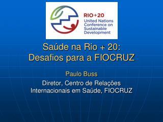 Saúde na Rio + 20: Desafios para a FIOCRUZ