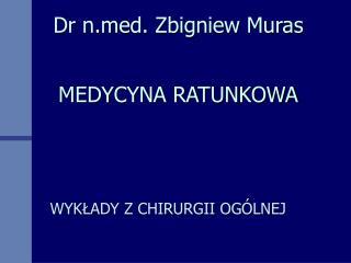 Dr nd. Zbigniew Muras         MEDYCYNA RATUNKOWA