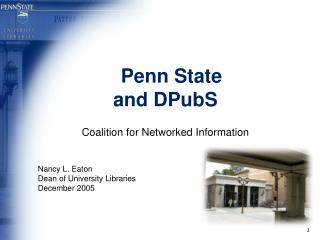 Penn State and DPubS Coalition for Networked Information Nancy L. Eaton