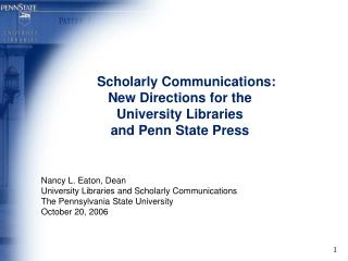 Scholarly Communications: New Directions for the  University Libraries  and Penn State Press