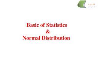 Basic of Statistics                     &   Normal Distribution