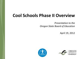Cool Schools Phase II Overview  Presentation to the  Oregon State Board of Education